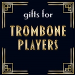 Gifts for Trombone Players